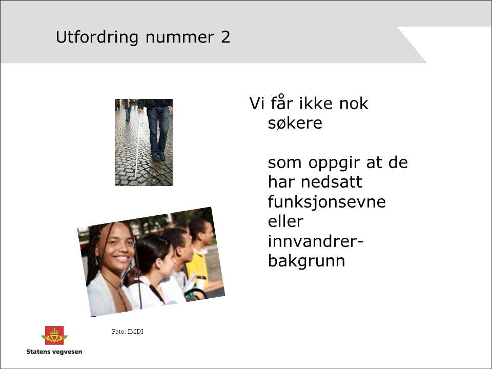 Utfordring nummer 2 Vi får ikke nok søkere som oppgir at de har nedsatt funksjonsevne eller innvandrer- bakgrunn Foto: IMDI
