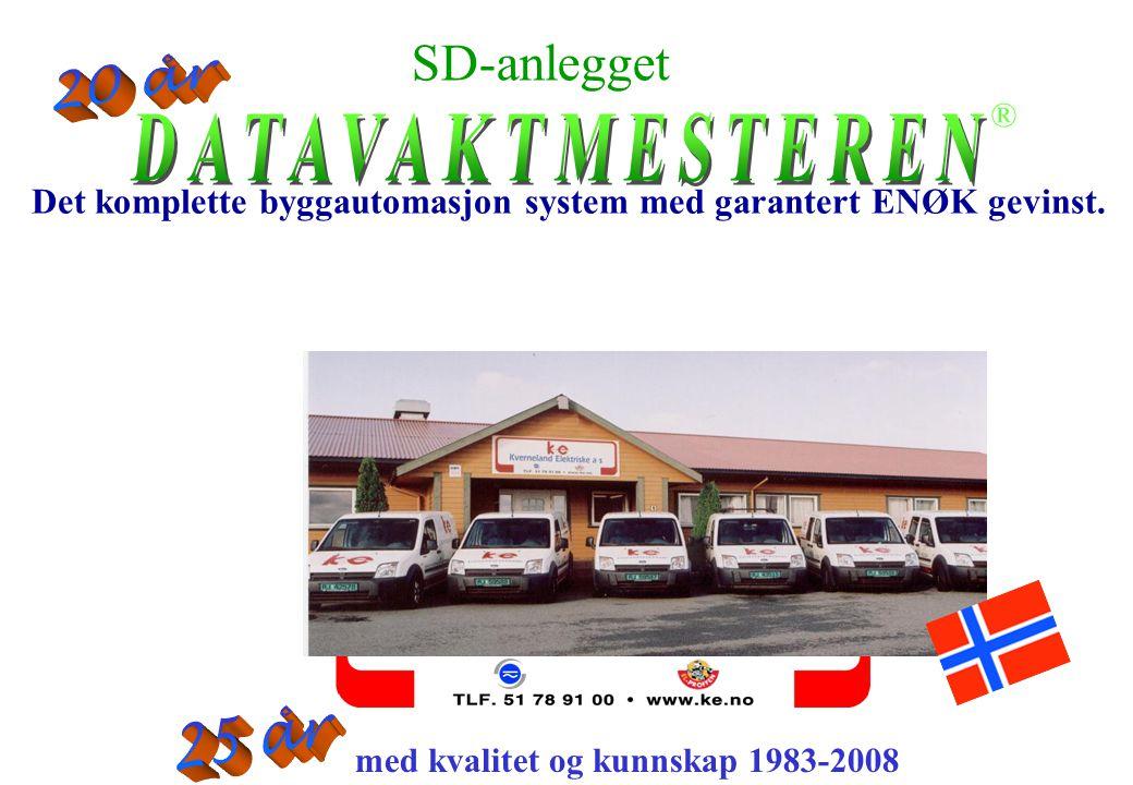 med kvalitet og kunnskap 1983-2008 ® Det komplette byggautomasjon system med garantert ENØK gevinst. SD-anlegget
