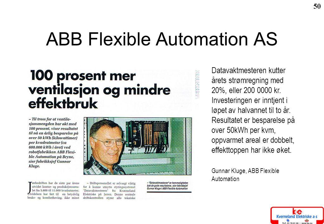 50 ABB Flexible Automation AS Datavaktmesteren kutter årets strømregning med 20%, eller 200 0000 kr. Investeringen er inntjent i løpet av halvannet ti