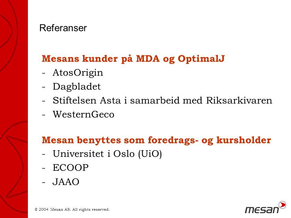 Referanser Mesans kunder på MDA og OptimalJ -AtosOrigin -Dagbladet -Stiftelsen Asta i samarbeid med Riksarkivaren -WesternGeco Mesan benyttes som foredrags- og kursholder -Universitet i Oslo (UiO) -ECOOP -JAAO