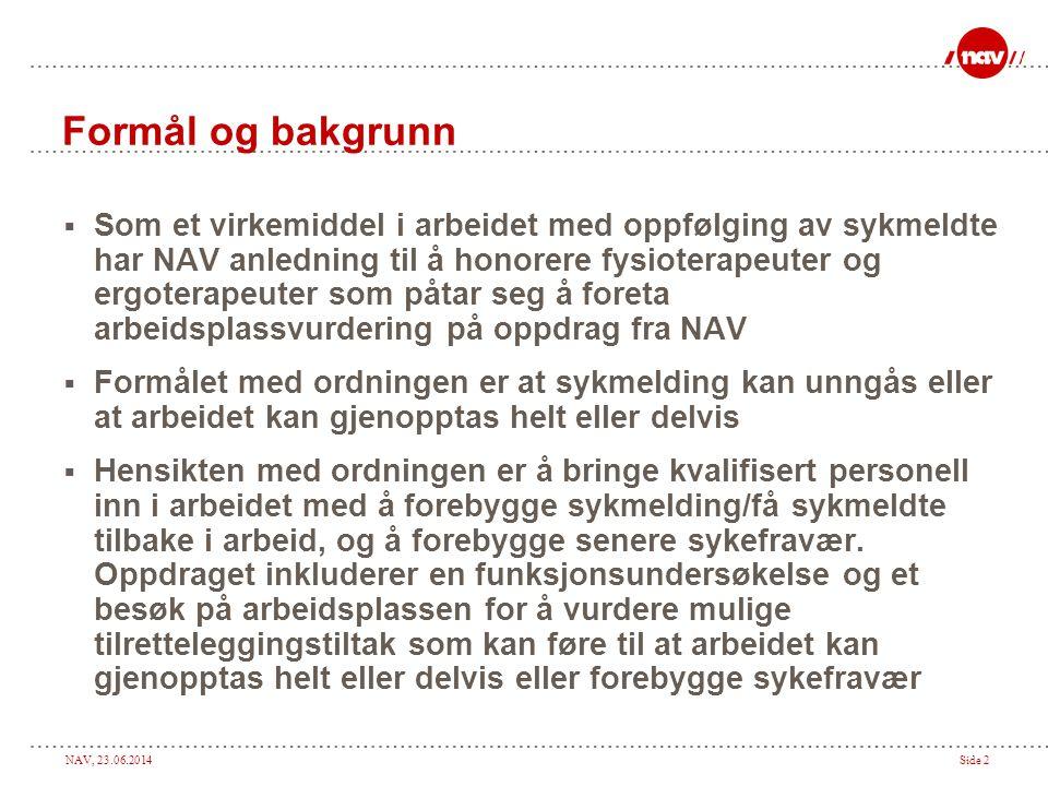 NAV, 23.06.2014Side 3  Ordningen er avtalebasert og er ikke hjemlet i lov eller forskrift.