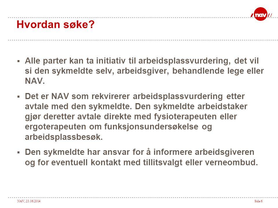 NAV, 23.06.2014Side 7 Evaluering  I 2002 ble ordningen evaluert internt i den gang RTV.