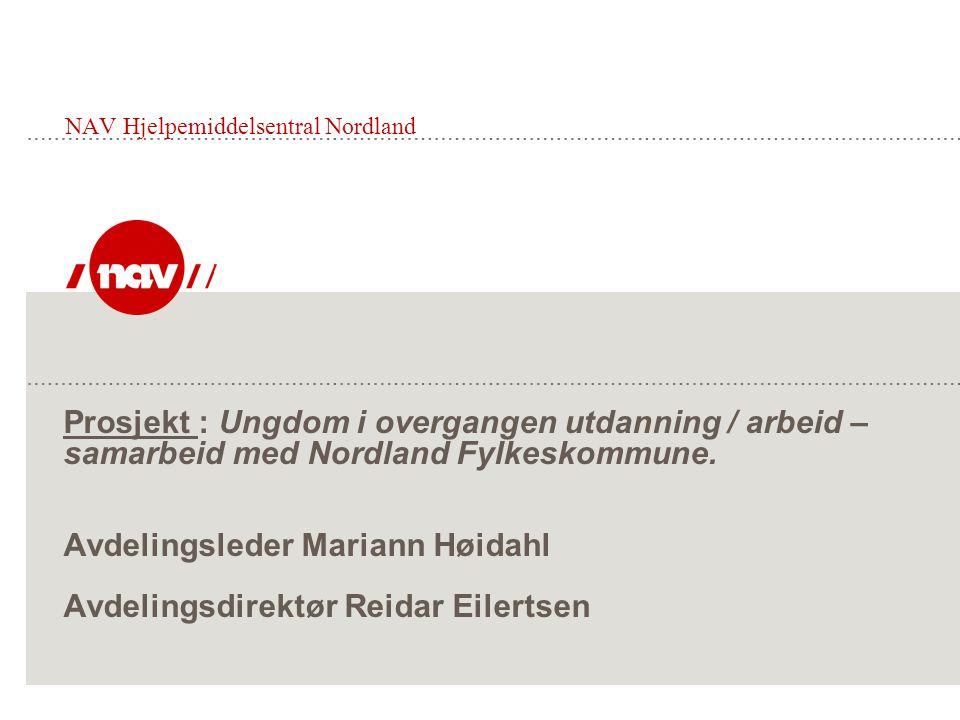 NAV Hjelpemiddelsentral Nordland Prosjekt : Ungdom i overgangen utdanning / arbeid – samarbeid med Nordland Fylkeskommune.