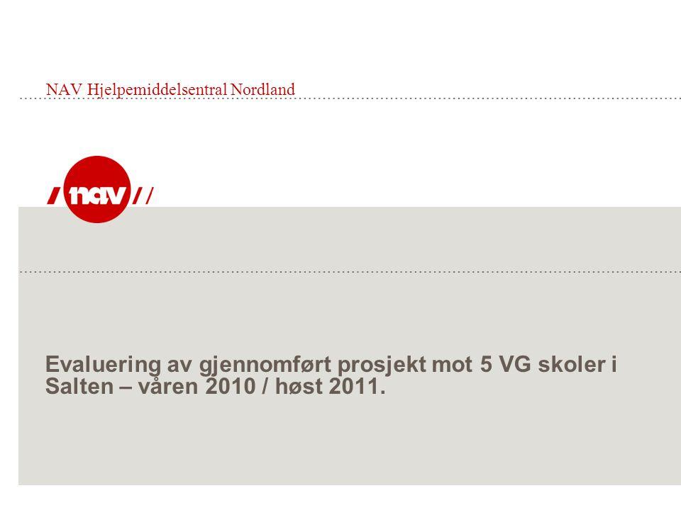NAV Hjelpemiddelsentral Nordland Evaluering av gjennomført prosjekt mot 5 VG skoler i Salten – våren 2010 / høst 2011.