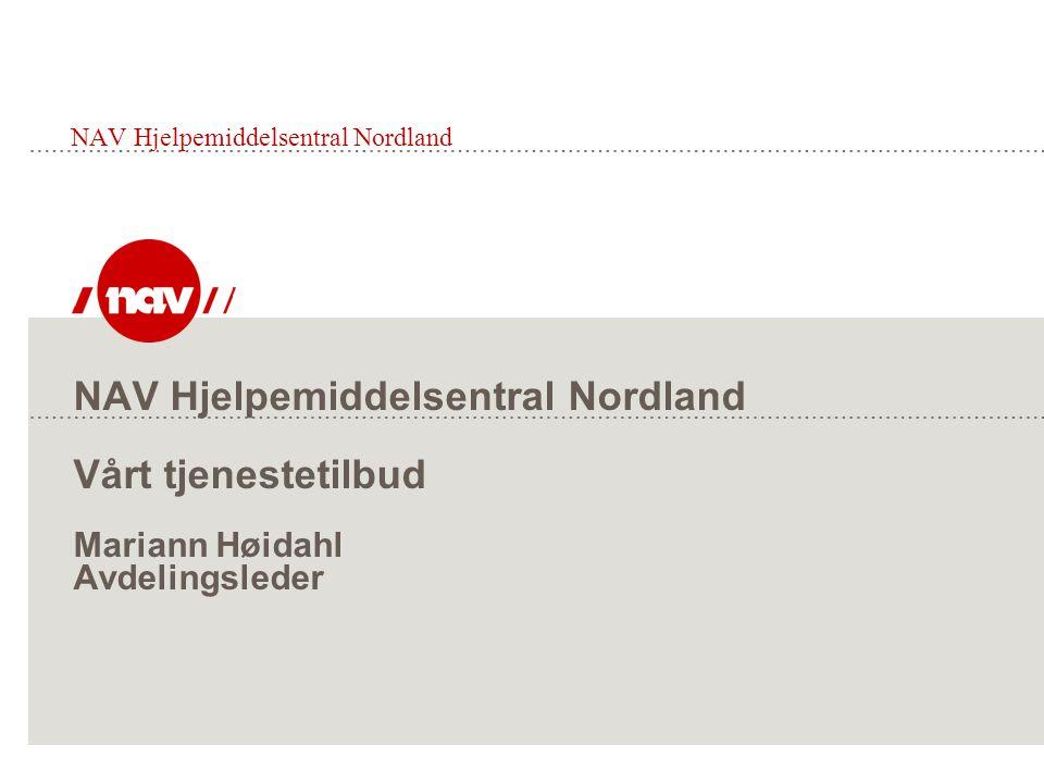 NAV Hjelpemiddelsentral Nordland NAV Hjelpemiddelsentral Nordland Vårt tjenestetilbud Mariann Høidahl Avdelingsleder