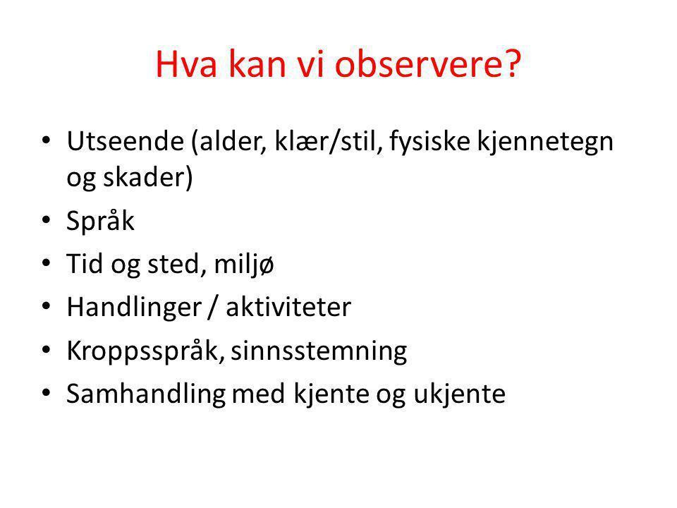 Observasjon og tolkning • Gjennom vår tolkning gis observasjonene mening.