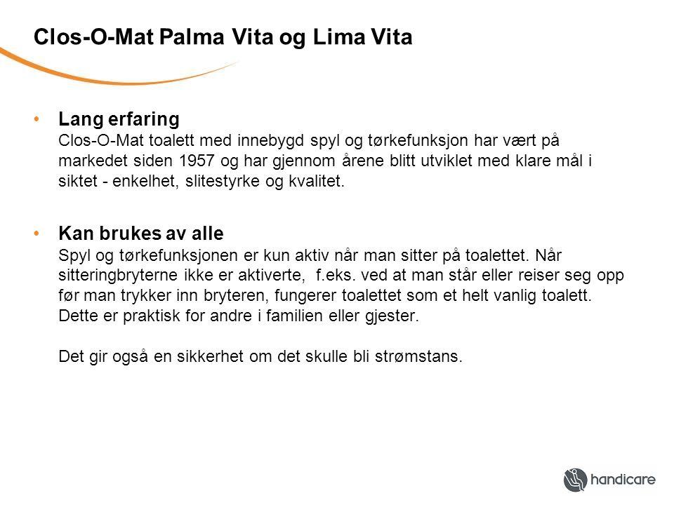 Clos-O-Mat Palma Vita og Lima Vita •Enkelt å bruke Clos-O-Mat spyler så lenge man sitter på toalettet og bryteren holdes inne.