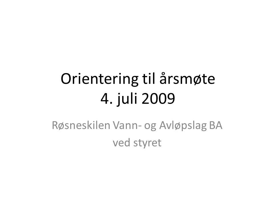 Orientering til årsmøte 4. juli 2009 Røsneskilen Vann- og Avløpslag BA ved styret