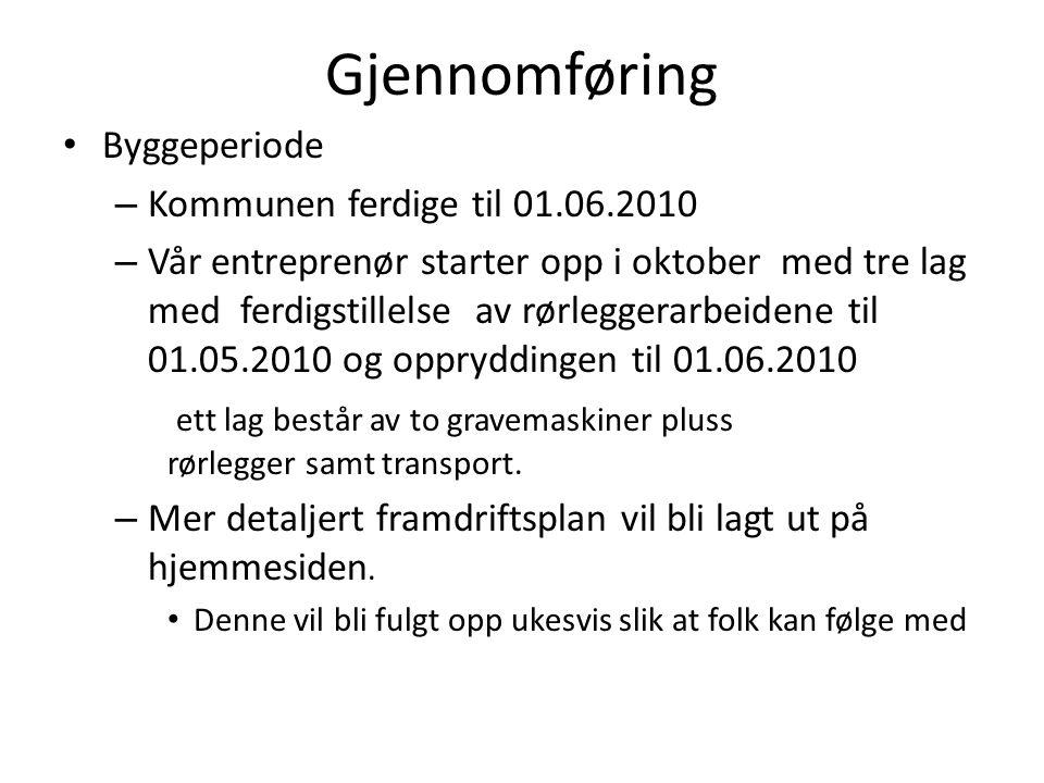 Gjennomføring • Byggeperiode – Kommunen ferdige til 01.06.2010 – Vår entreprenør starter opp i oktober med tre lag med ferdigstillelse av rørleggerarb