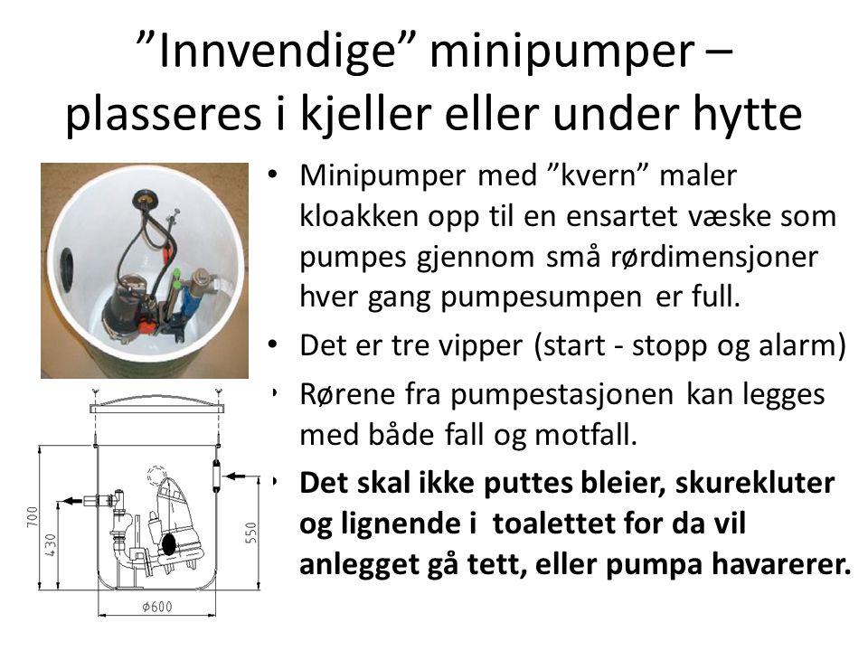 Innvendige minipumper – plasseres i kjeller eller under hytte • Minipumper med kvern maler kloakken opp til en ensartet væske som pumpes gjennom små rørdimensjoner hver gang pumpesumpen er full.