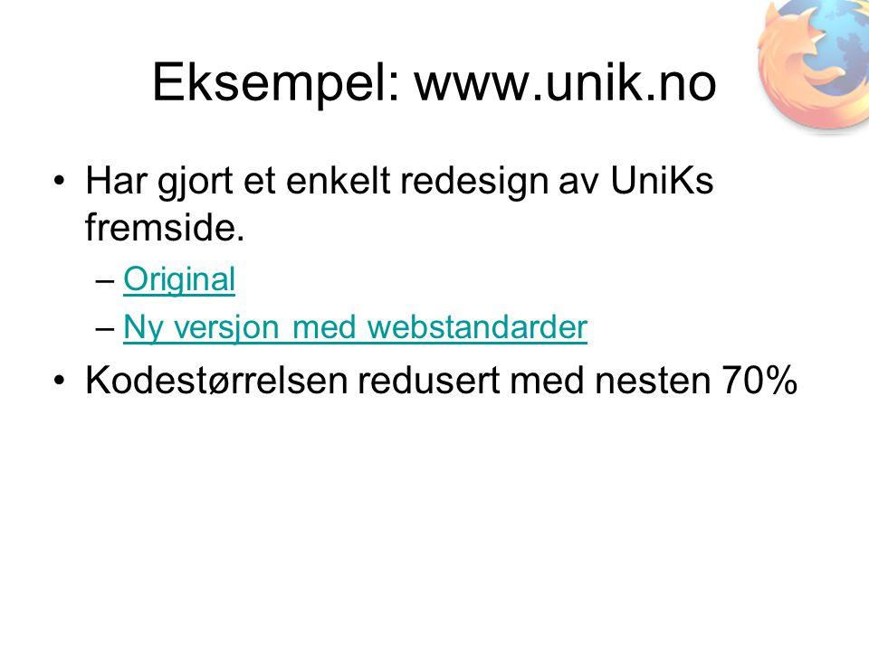Eksempel: www.unik.no •Har gjort et enkelt redesign av UniKs fremside. –OriginalOriginal –Ny versjon med webstandarderNy versjon med webstandarder •Ko