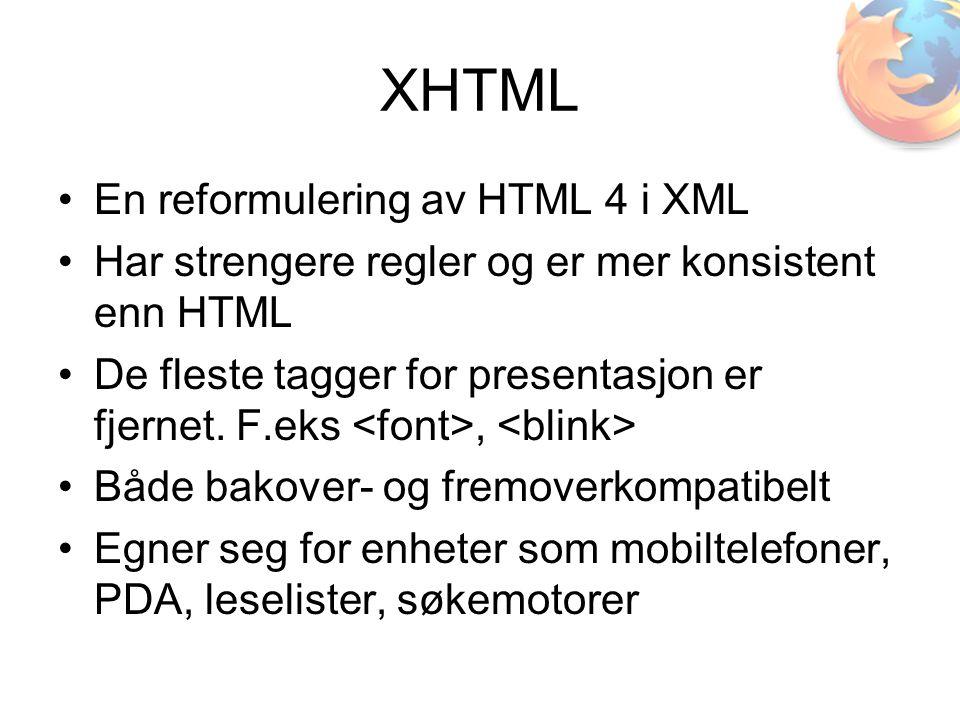 XHTML •En reformulering av HTML 4 i XML •Har strengere regler og er mer konsistent enn HTML •De fleste tagger for presentasjon er fjernet. F.eks, •Båd