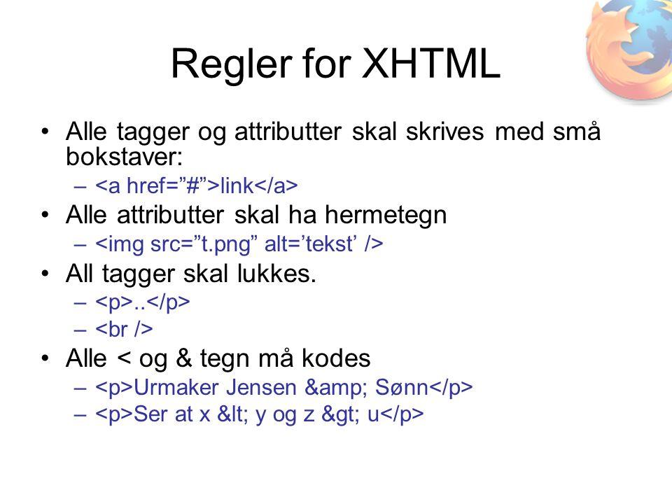 Regler for XHTML •Alle tagger og attributter skal skrives med små bokstaver: – link •Alle attributter skal ha hermetegn – •All tagger skal lukkes.