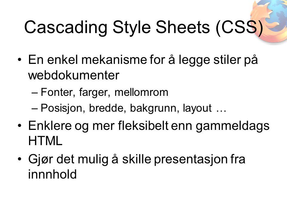 Cascading Style Sheets (CSS) •En enkel mekanisme for å legge stiler på webdokumenter –Fonter, farger, mellomrom –Posisjon, bredde, bakgrunn, layout … •Enklere og mer fleksibelt enn gammeldags HTML •Gjør det mulig å skille presentasjon fra innnhold