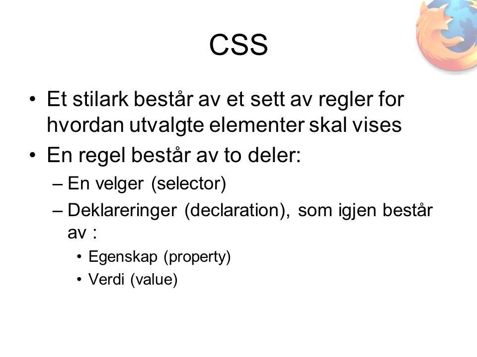 CSS •Et stilark består av et sett av regler for hvordan utvalgte elementer skal vises •En regel består av to deler: –En velger (selector) –Deklareringer (declaration), som igjen består av : •Egenskap (property) •Verdi (value)