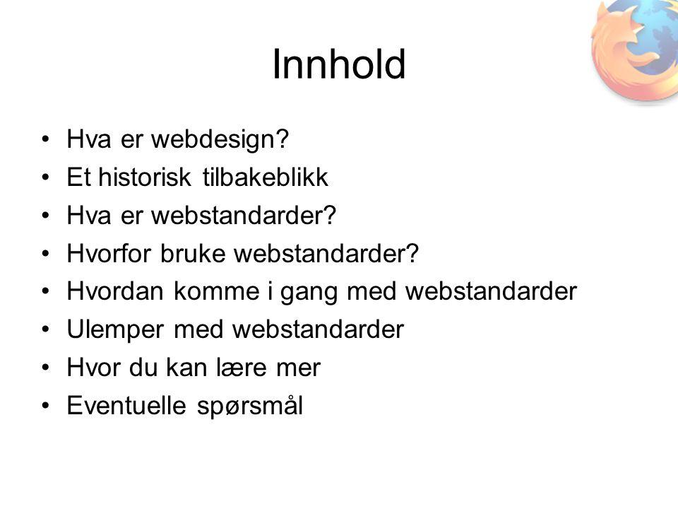 Innhold •Hva er webdesign. •Et historisk tilbakeblikk •Hva er webstandarder.