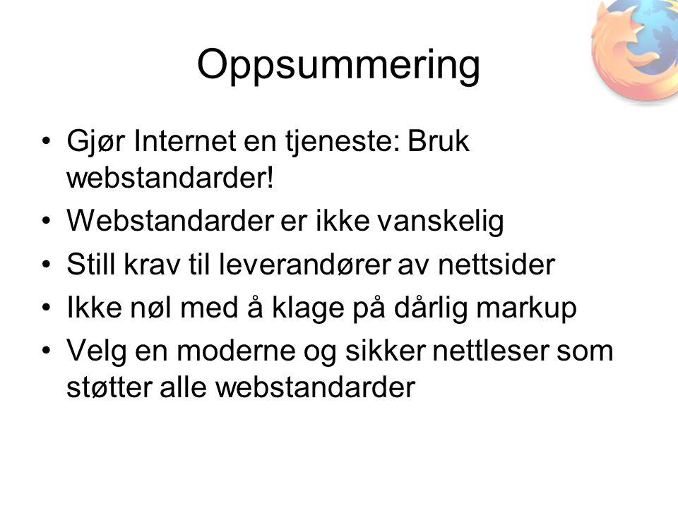 Oppsummering •Gjør Internet en tjeneste: Bruk webstandarder.