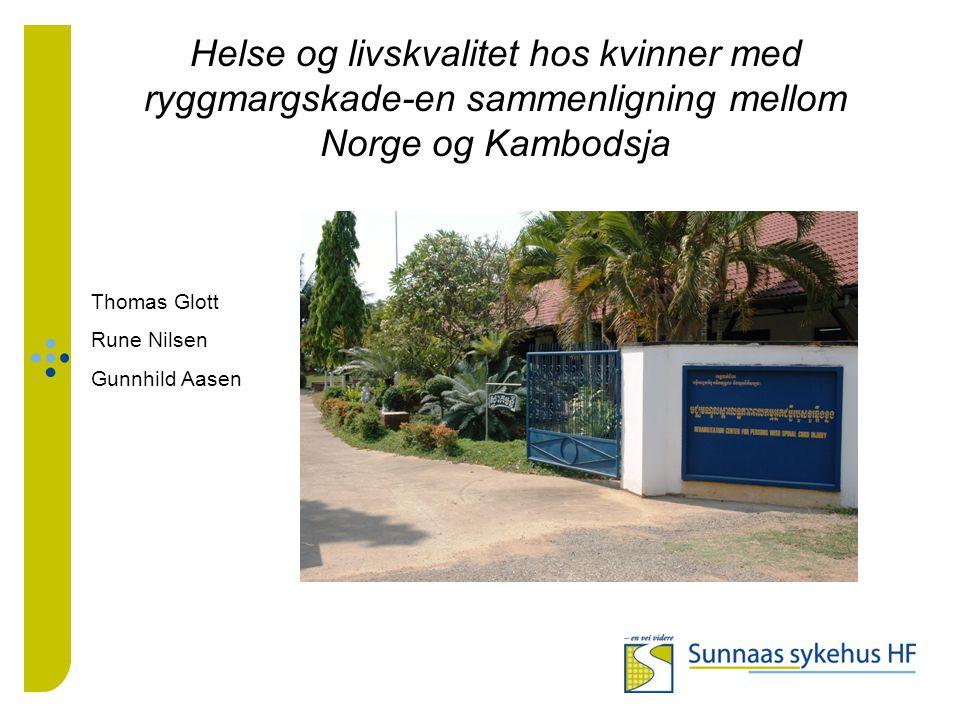 Helse og livskvalitet hos kvinner med ryggmargskade-en sammenligning mellom Norge og Kambodsja Thomas Glott Rune Nilsen Gunnhild Aasen