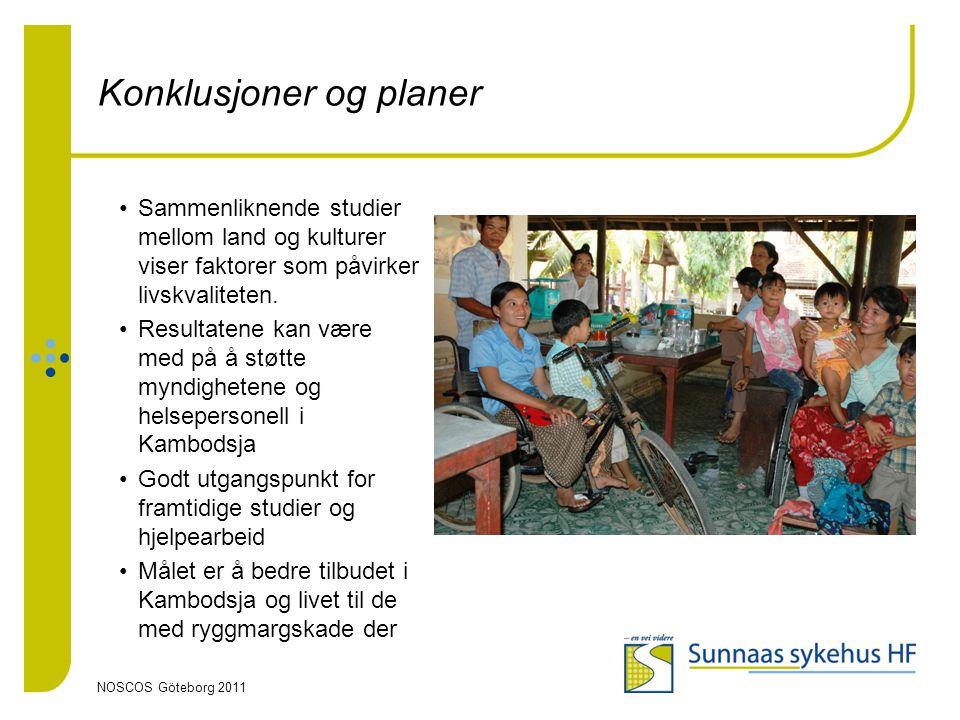 NOSCOS Göteborg 2011 Konklusjoner og planer •Sammenliknende studier mellom land og kulturer viser faktorer som påvirker livskvaliteten. •Resultatene k