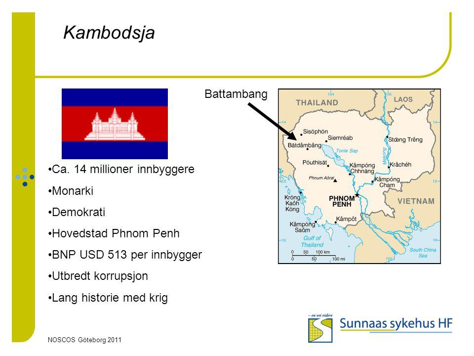 NOSCOS Göteborg 2011 Kambodsja Battambang •Ca. 14 millioner innbyggere •Monarki •Demokrati •Hovedstad Phnom Penh •BNP USD 513 per innbygger •Utbredt k