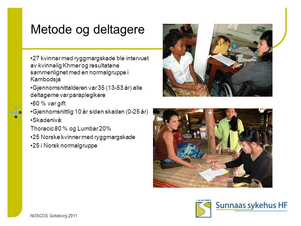 NOSCOS Göteborg 2011 Metode og deltagere •27 kvinner med ryggmargskade ble intervuet av kvinnelig Khmer og resultatene sammenlignet med en normalgrupp