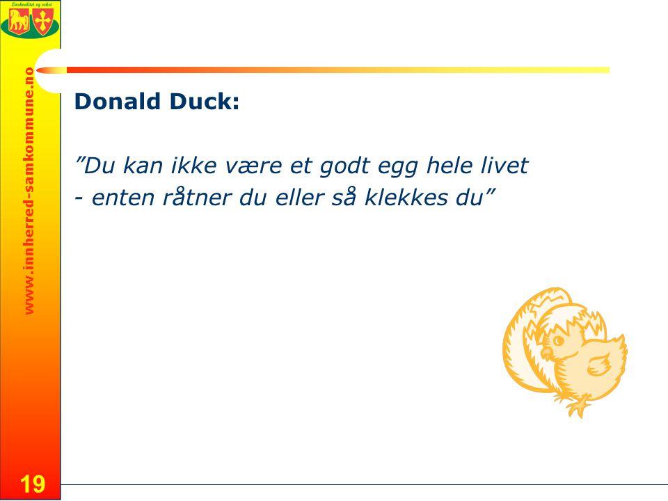 www.innherred-samkommune.no 19 Donald Duck: Du kan ikke være et godt egg hele livet - enten råtner du eller så klekkes du