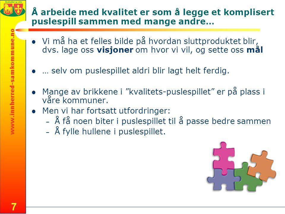 www.innherred-samkommune.no 7 Å arbeide med kvalitet er som å legge et komplisert puslespill sammen med mange andre…  Vi må ha et felles bilde på hvordan sluttproduktet blir, dvs.
