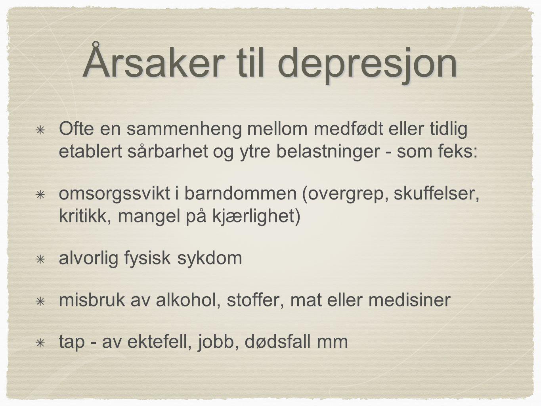Årsaker til depresjon Ofte en sammenheng mellom medfødt eller tidlig etablert sårbarhet og ytre belastninger - som feks: omsorgssvikt i barndommen (ov