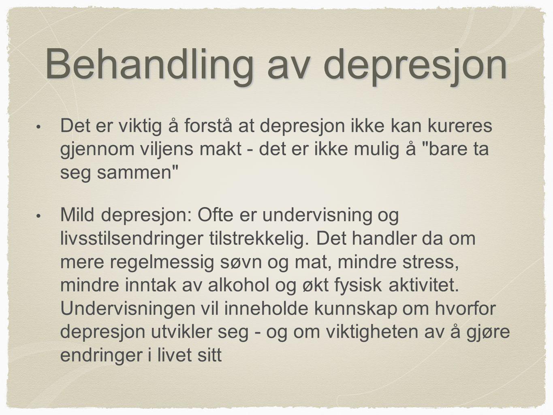 Behandling av depresjon • Det er viktig å forstå at depresjon ikke kan kureres gjennom viljens makt - det er ikke mulig å
