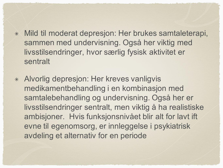 Mild til moderat depresjon: Her brukes samtaleterapi, sammen med undervisning. Også her viktig med livsstilsendringer, hvor særlig fysisk aktivitet er