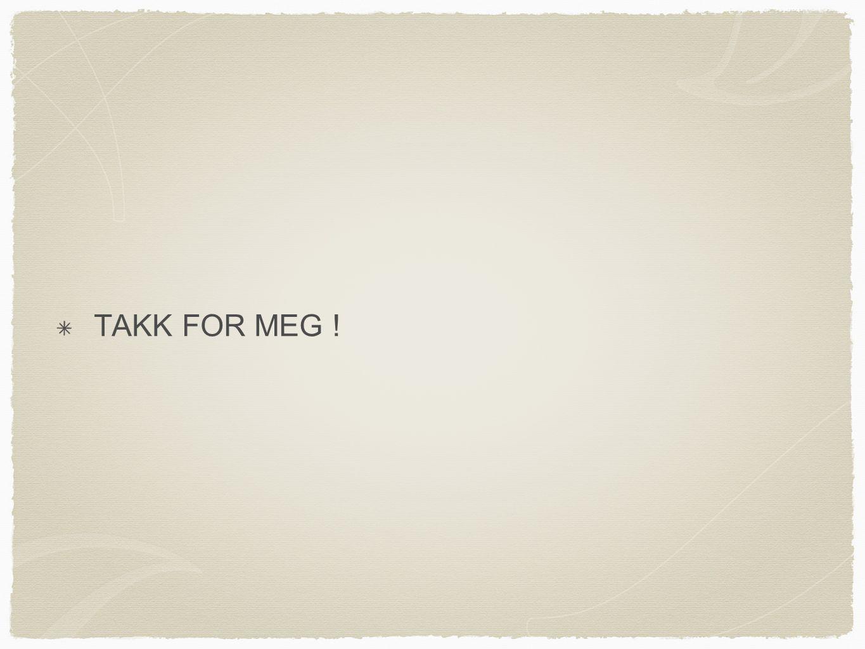 TAKK FOR MEG !