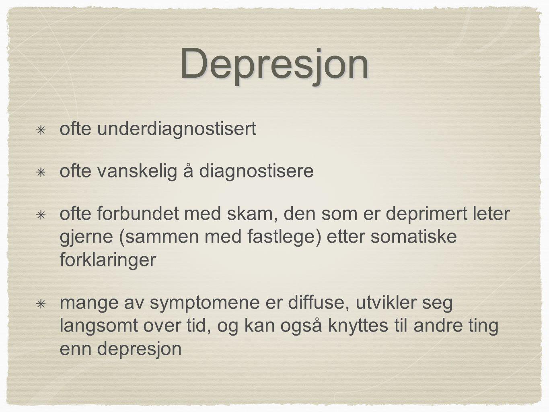 Depresjon ofte underdiagnostisert ofte vanskelig å diagnostisere ofte forbundet med skam, den som er deprimert leter gjerne (sammen med fastlege) ette