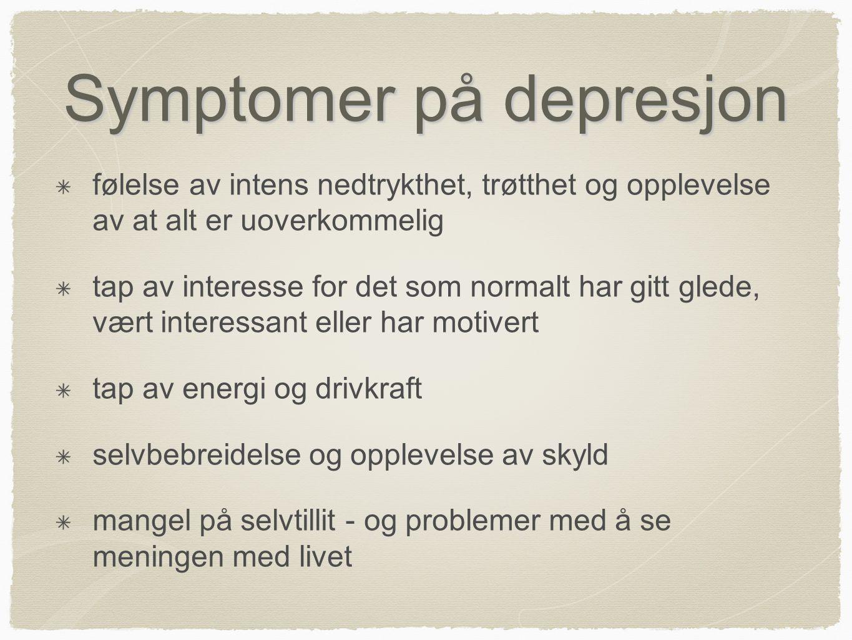 Symptomer på depresjon følelse av intens nedtrykthet, trøtthet og opplevelse av at alt er uoverkommelig tap av interesse for det som normalt har gitt
