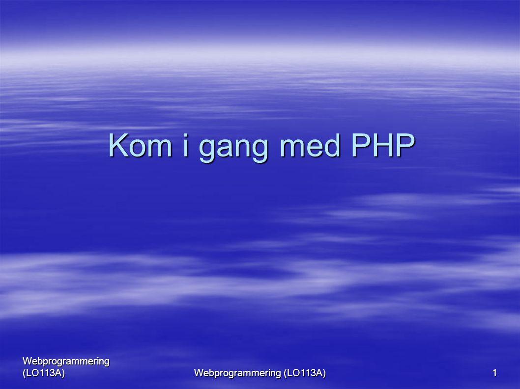 Webprogrammering (LO113A) 1 Kom i gang med PHP