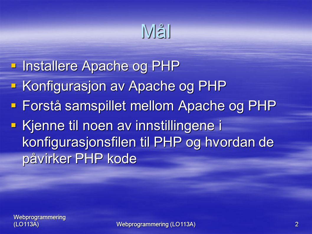 Webprogrammering (LO113A) 2 Mål  Installere Apache og PHP  Konfigurasjon av Apache og PHP  Forstå samspillet mellom Apache og PHP  Kjenne til noen av innstillingene i konfigurasjonsfilen til PHP og hvordan de påvirker PHP kode