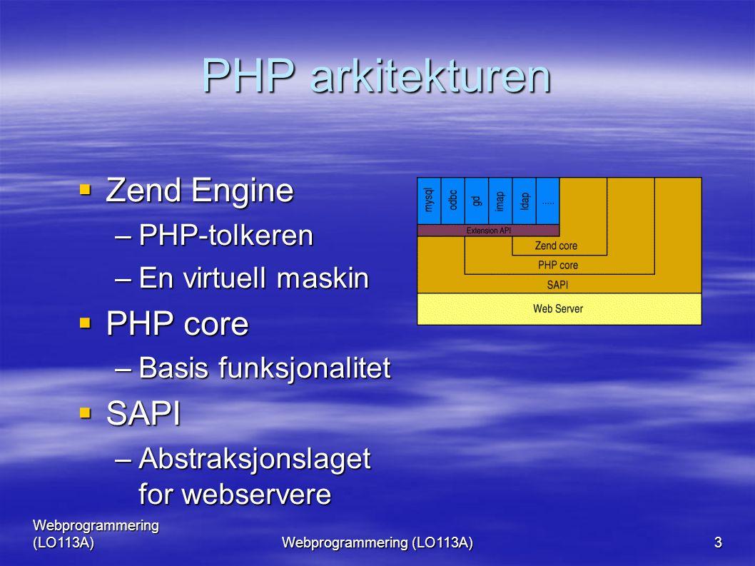 Webprogrammering (LO113A) 3 PHP arkitekturen  Zend Engine –PHP-tolkeren –En virtuell maskin  PHP core –Basis funksjonalitet  SAPI –Abstraksjonslaget for webservere