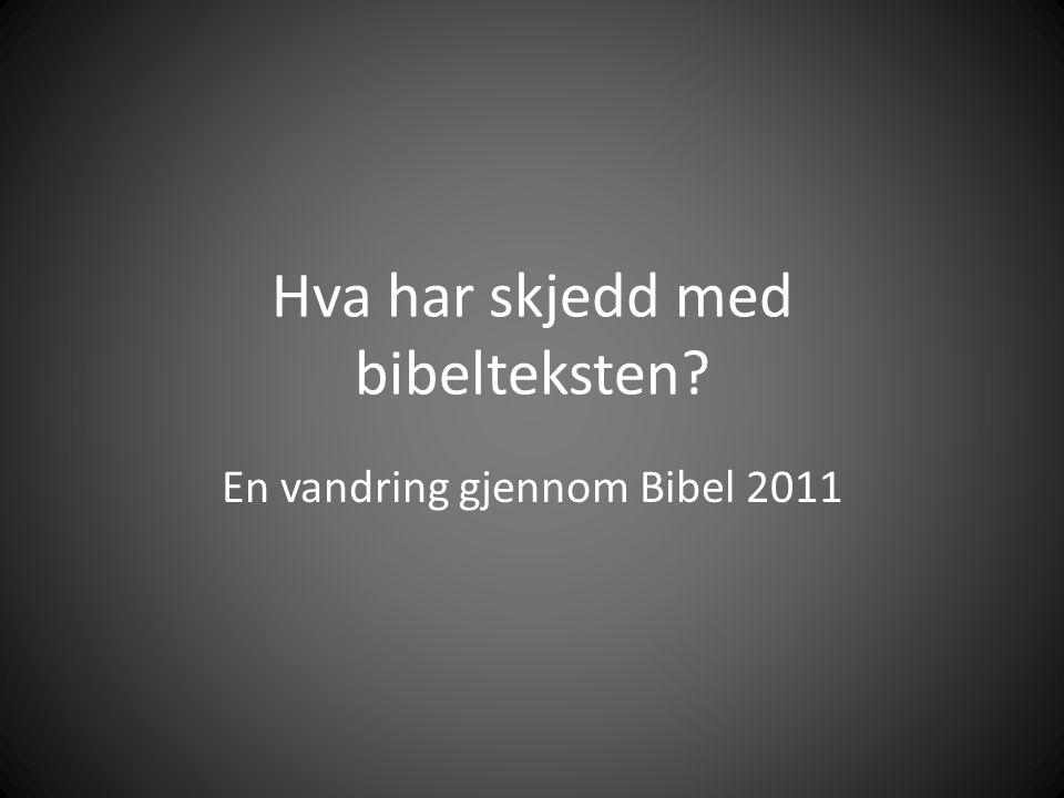 Hva har skjedd med bibelteksten? En vandring gjennom Bibel 2011