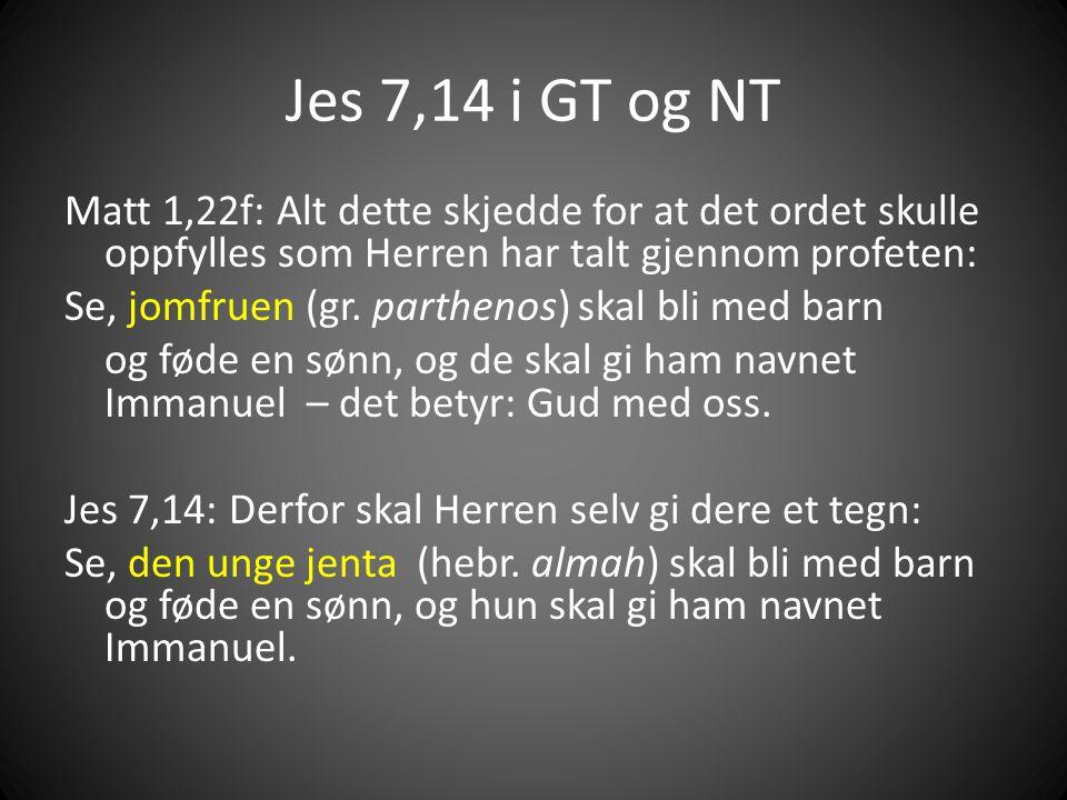 Jes 7,14 i GT og NT Matt 1,22f: Alt dette skjedde for at det ordet skulle oppfylles som Herren har talt gjennom profeten: Se, jomfruen (gr.
