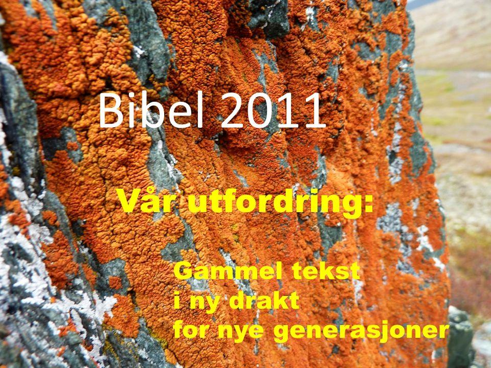 Gammel tekst i ny drakt for nye generasjoner Vår utfordring: Bibel 2011