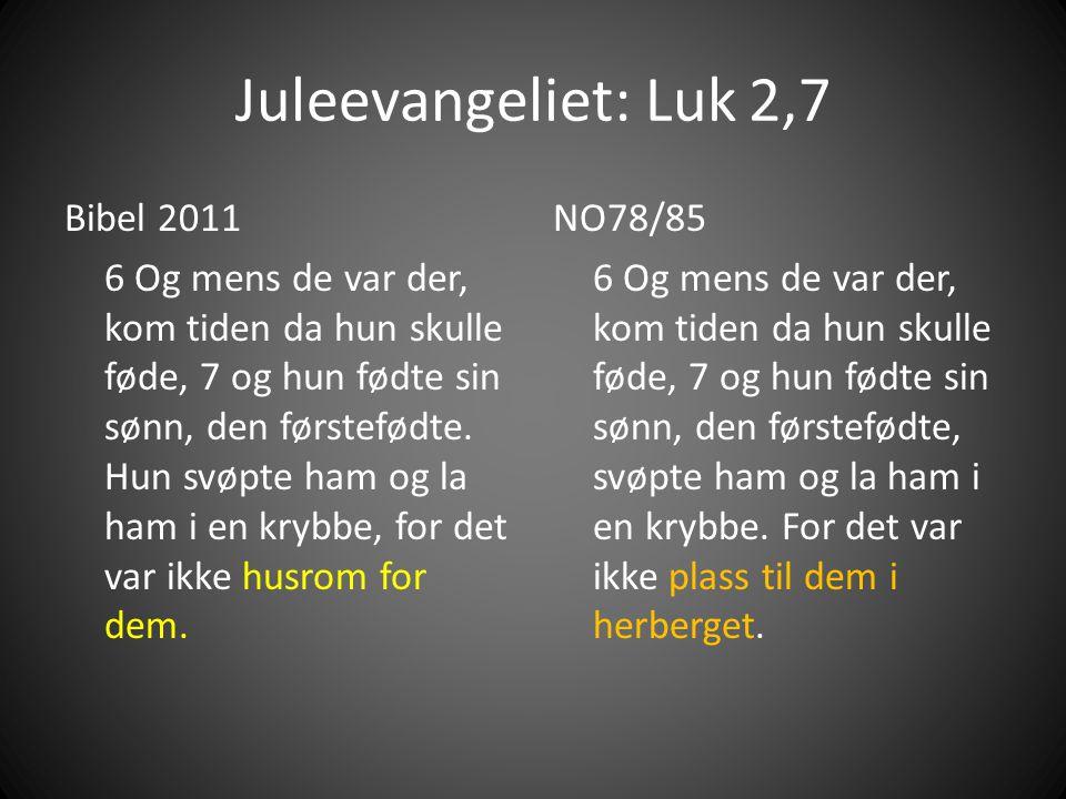 Juleevangeliet: Luk 2,7 Bibel 2011 6 Og mens de var der, kom tiden da hun skulle føde, 7 og hun fødte sin sønn, den førstefødte.