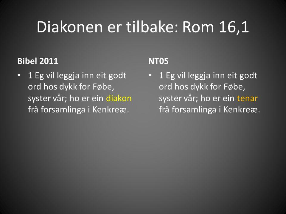 Diakonen er tilbake: Rom 16,1 Bibel 2011 • 1 Eg vil leggja inn eit godt ord hos dykk for Føbe, syster vår; ho er ein diakon frå forsamlinga i Kenkreæ.