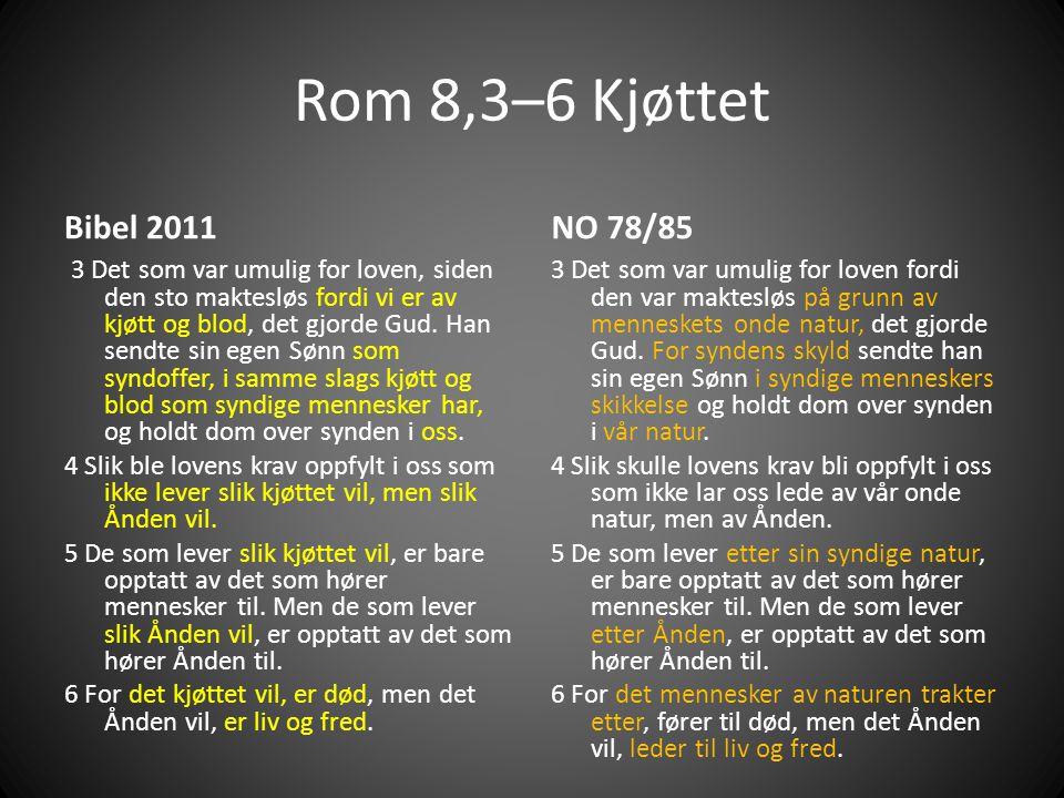 Rom 8,3–6 Kjøttet Bibel 2011 3 Det som var umulig for loven, siden den sto maktesløs fordi vi er av kjøtt og blod, det gjorde Gud.