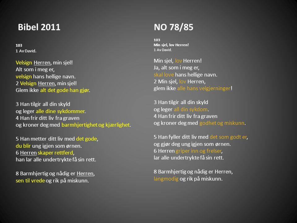 Bibel 2011NO 78/85 103 Min sjel, lov Herren.1 Av David.