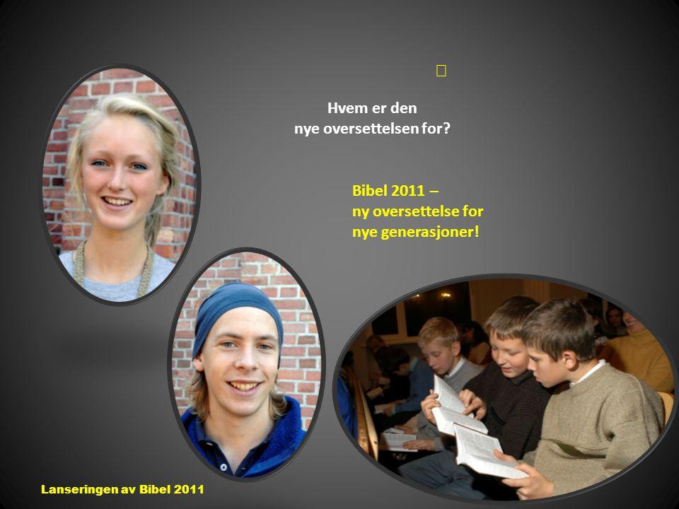 Hvem er den nye oversettelsen for? Bibel 2011 – ny oversettelse for nye generasjoner!