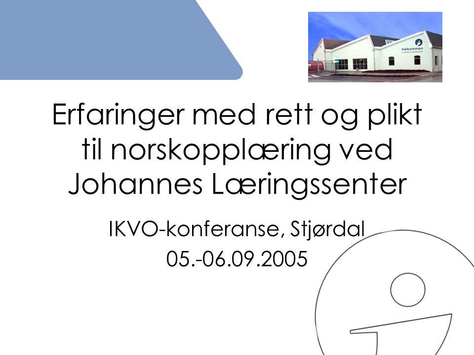 Erfaringer med rett og plikt til norskopplæring ved Johannes Læringssenter IKVO-konferanse, Stjørdal 05.-06.09.2005