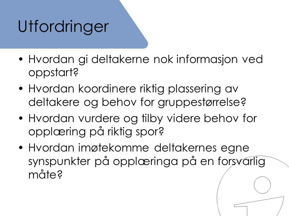 Utfordringer •Hvordan gi deltakerne nok informasjon ved oppstart? •Hvordan koordinere riktig plassering av deltakere og behov for gruppestørrelse? •Hv