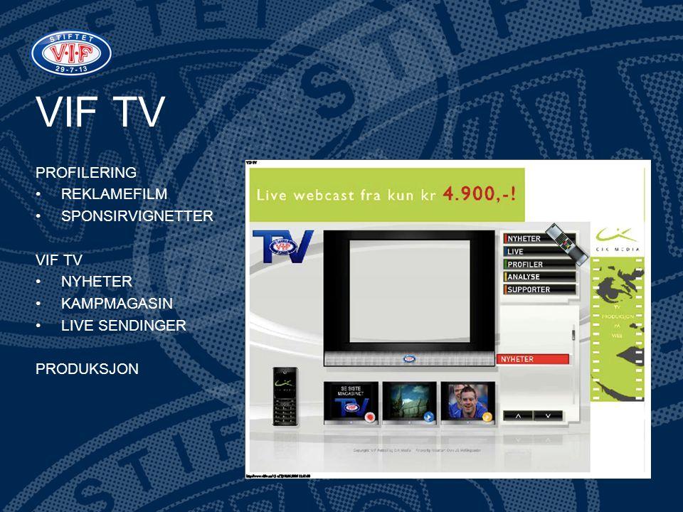 VIF TV PROFILERING •REKLAMEFILM •SPONSIRVIGNETTER VIF TV •NYHETER •KAMPMAGASIN •LIVE SENDINGER PRODUKSJON