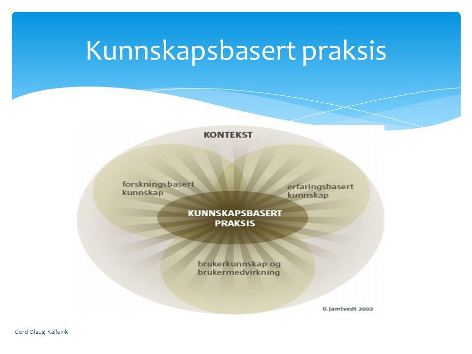 Gerd Olaug Kallevik Kunnskapsbasert praksis