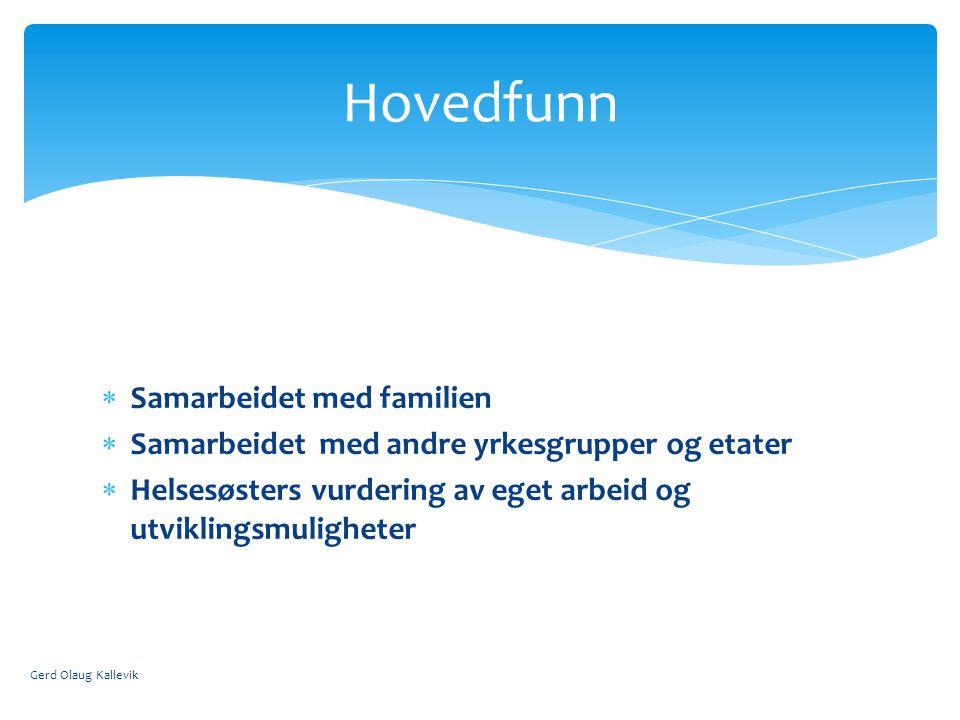  Samarbeidet med familien  Samarbeidet med andre yrkesgrupper og etater  Helsesøsters vurdering av eget arbeid og utviklingsmuligheter Gerd Olaug Kallevik Hovedfunn