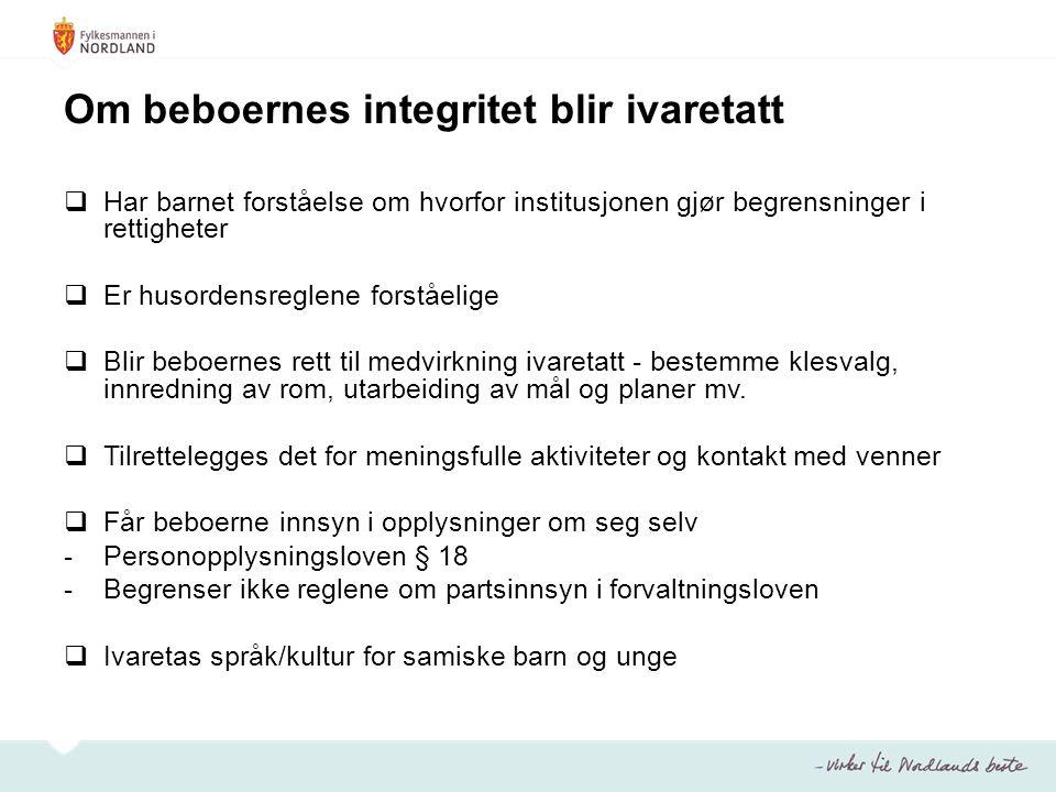Om beboernes integritet blir ivaretatt  Har barnet forståelse om hvorfor institusjonen gjør begrensninger i rettigheter  Er husordensreglene forståe